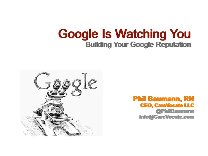 Google Is Watching You     Building Your Google Reputation     Building Your Google Reputation                      Phil B...
