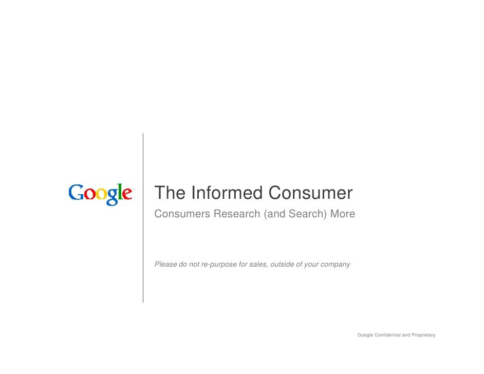 The Informed Consumer Consumers Research (and Search) More    Please do not re-purpose for sales, outside of your company ...