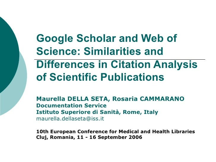 Google Scholar and Web of Science: Similarities and Differences in Citation Analysis of Scientific Publications Maurella D...