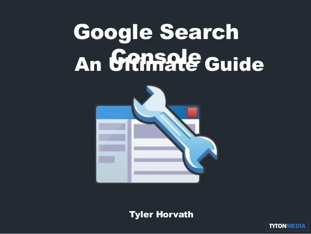 Google Search Console Tyler Horvath An Ultimate Guide