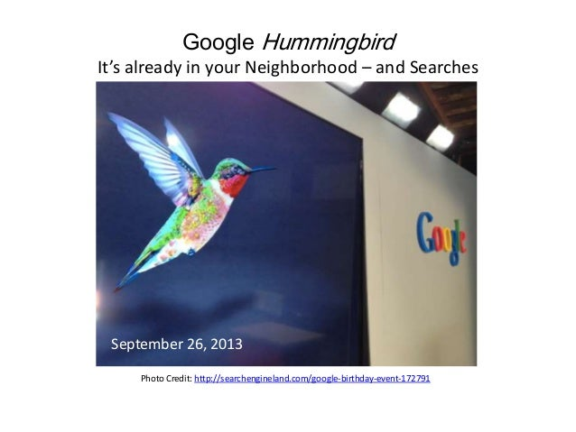 Google Hummingbird It's already in your Neighborhood – and Searches September 26, 2013 Photo Credit: http://searchenginela...