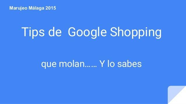 Tips de Google Shopping que molan…… Y lo sabes Marujeo Málaga 2015
