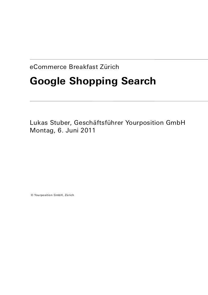 eCommerce Breakfast ZürichGoogle Shopping SearchLukas Stuber, Geschäftsführer Yourposition GmbHMontag, 6. Juni 2011© Yourp...