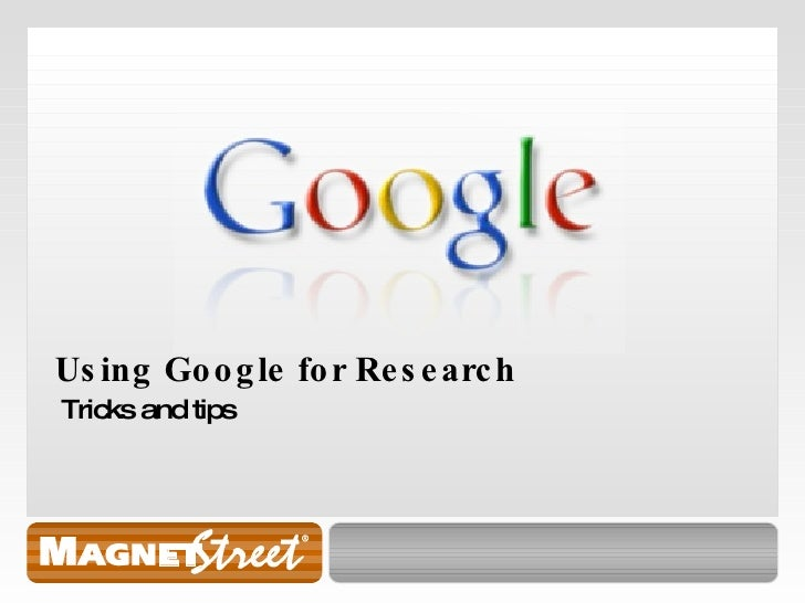 Using Google for Research Tricks and tips