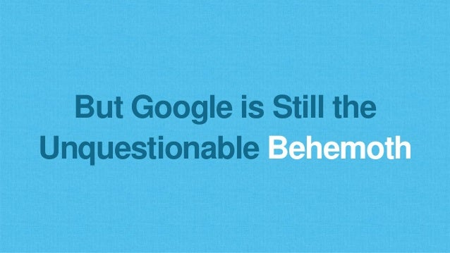But Google is Still the Unquestionable Behemoth