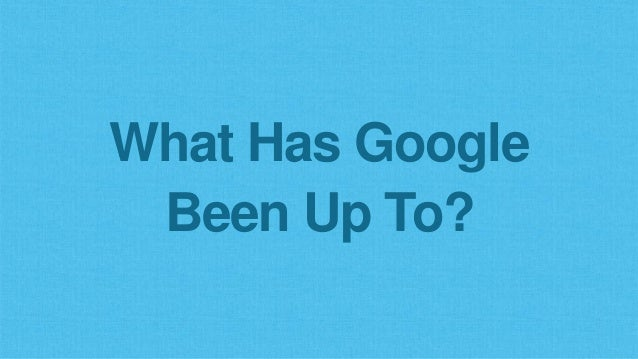 What Has Google Been Up To?