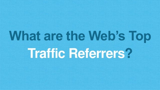 What are the Web's Top Traffic Referrers?