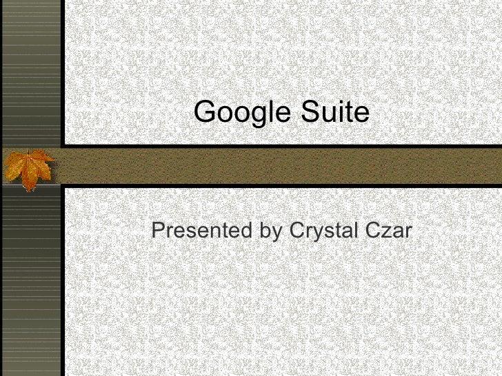 Google Suite Presented by Crystal Czar