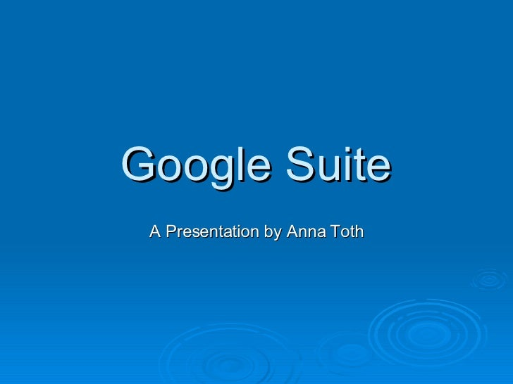 Google Suite A Presentation by Anna Toth