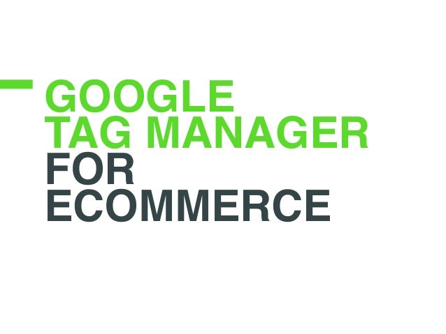 GOOGLE TAG MANAGER FOR ECOMMERCE