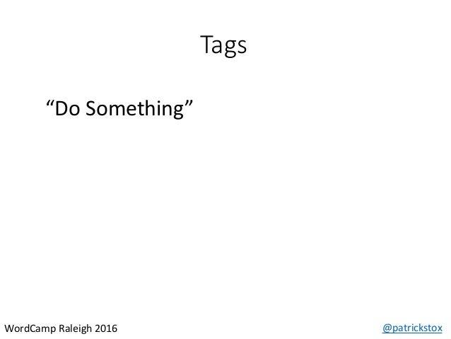 "Tags @patrickstoxWordCamp Raleigh 2016 ""Do Something"""