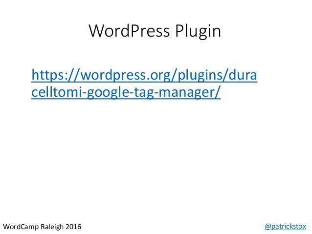 WordPress Plugin @patrickstoxWordCamp Raleigh 2016 https://wordpress.org/plugins/dura celltomi-google-tag-manager/
