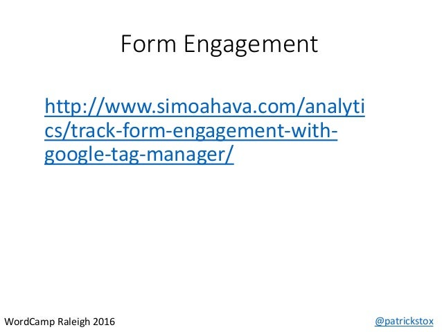 Form Engagement @patrickstoxWordCamp Raleigh 2016 http://www.simoahava.com/analyti cs/track-form-engagement-with- google-t...