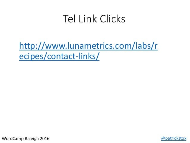 Tel Link Clicks @patrickstoxWordCamp Raleigh 2016 http://www.lunametrics.com/labs/r ecipes/contact-links/