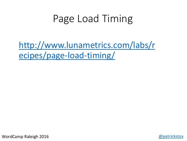 Page Load Timing @patrickstoxWordCamp Raleigh 2016 http://www.lunametrics.com/labs/r ecipes/page-load-timing/