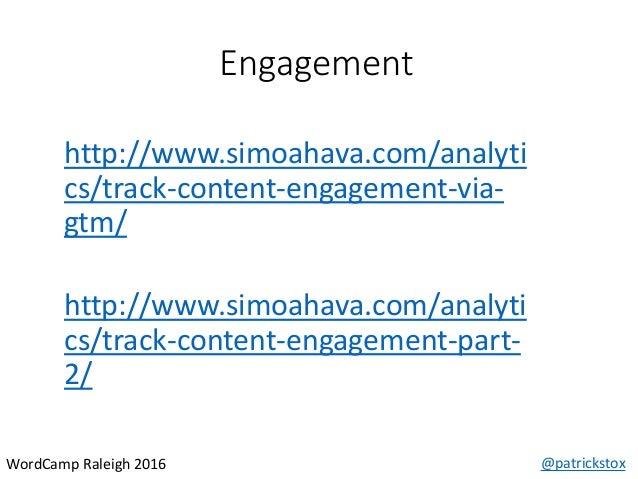 Engagement @patrickstoxWordCamp Raleigh 2016 http://www.simoahava.com/analyti cs/track-content-engagement-via- gtm/ http:/...
