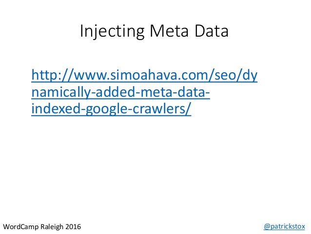 Injecting Meta Data @patrickstoxWordCamp Raleigh 2016 http://www.simoahava.com/seo/dy namically-added-meta-data- indexed-g...