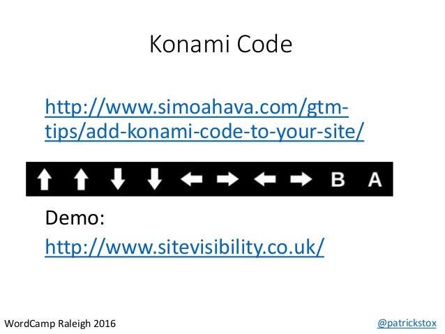 Konami Code @patrickstoxWordCamp Raleigh 2016 http://www.simoahava.com/gtm- tips/add-konami-code-to-your-site/ Demo: http:...