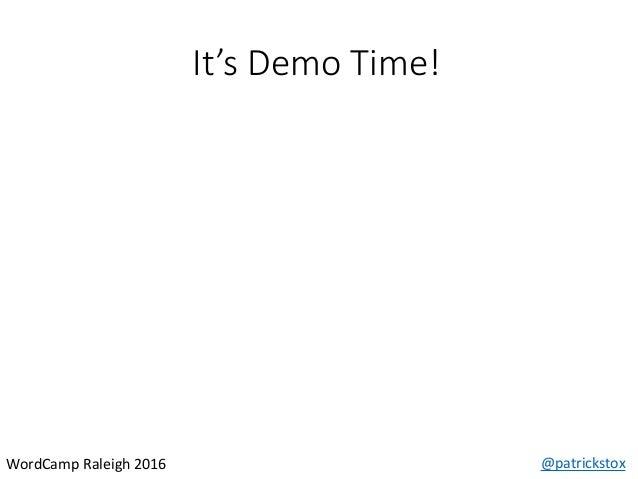 It's Demo Time! @patrickstoxWordCamp Raleigh 2016