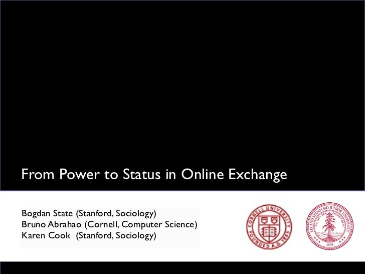 From Power to Status in Online ExchangeBogdan State (Stanford, Sociology)Bruno Abrahao (Cornell, Computer Science)Karen Co...