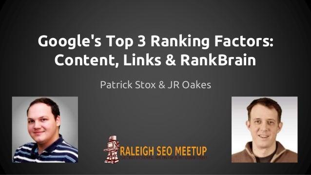 Google's Top 3 Ranking Factors: Content, Links & RankBrain Patrick Stox & JR Oakes