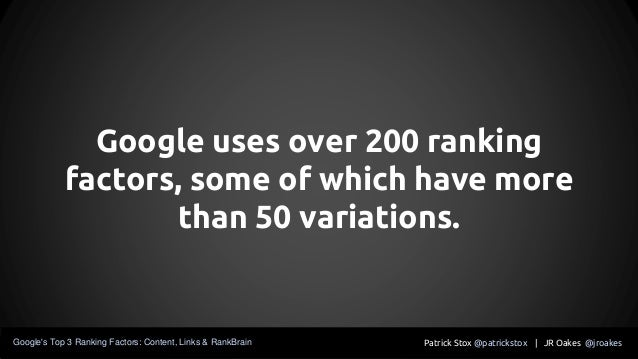 Google uses over 200 ranking factors, some of which have more than 50 variations. Patrick Stox @patrickstox | JR Oakes @jr...