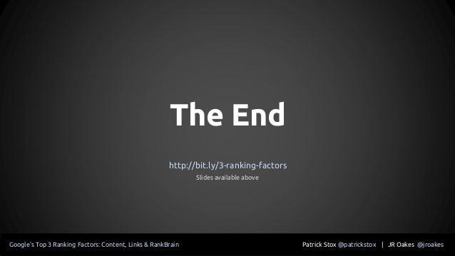The End Patrick Stox @patrickstox | JR Oakes @jroakesGoogle's Top 3 Ranking Factors: Content, Links & RankBrain http://bit...