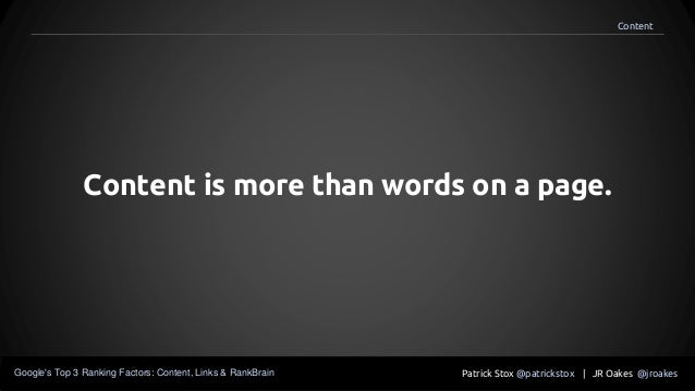 Content is more than words on a page. Patrick Stox @patrickstox | JR Oakes @jroakesGoogle's Top 3 Ranking Factors: Content...
