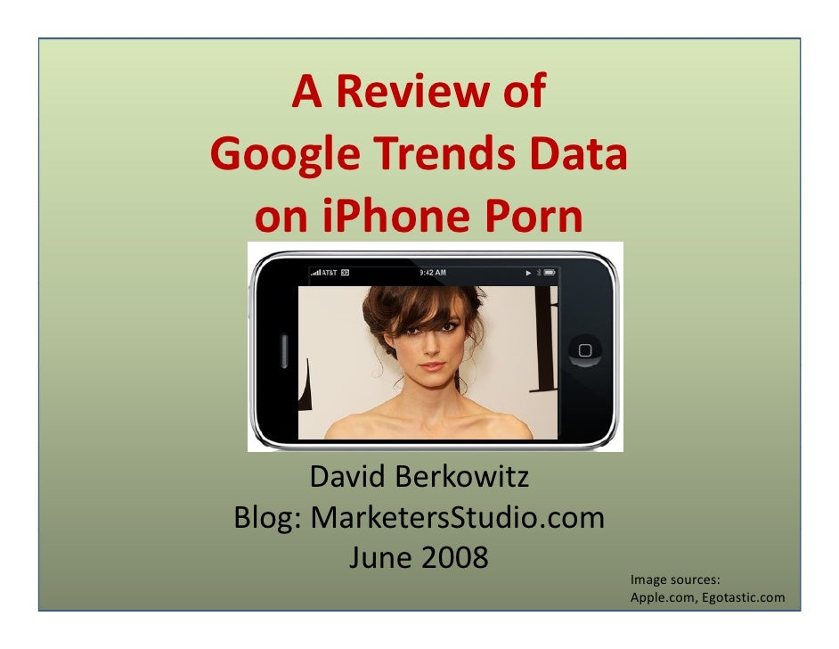 A Review of Google Trends Data  on iPhone P     iPh     Porn           David Berkowitz  Blog: MarketersStudio.com     g   ...