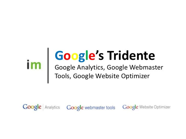 Google's Tridente<br />Google Analytics, Google Webmaster Tools, Google Website Optimizer<br />
