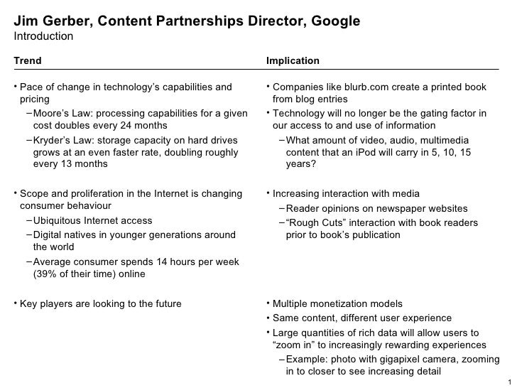 Jim Gerber, Content Partnerships Director, Google Introduction <ul><li>Pace of change in technology's capabilities and pri...