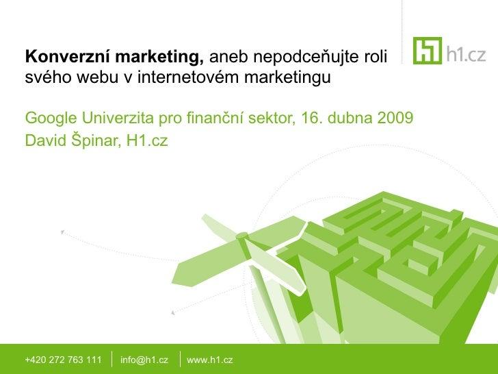 Konverzní marketing,  aneb nepodceňujte roli svého webu v internetovém marketingu Google Univerzita pro finanční sektor, 1...