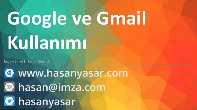 Google ve Gmail Kullanımı İmza – Şirket İçi Eğitim Serisi #1