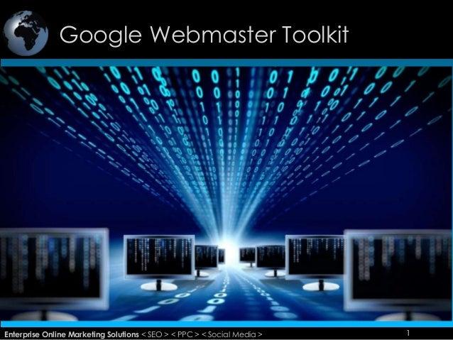 Google Webmaster Toolkit 1Enterprise Online Marketing Solutions < SEO > < PPC > < Social Media > 1