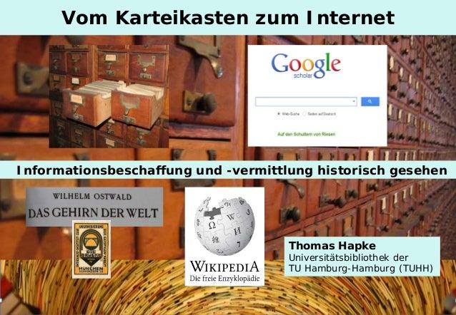 Vom Karteikasten zum Internet  Informationsbeschaffung und -vermittlung historisch gesehen  Thomas Hapke  Universitätsbibl...