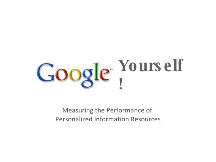 Yourself! Measuring the Performance of  Personalized Information Resources