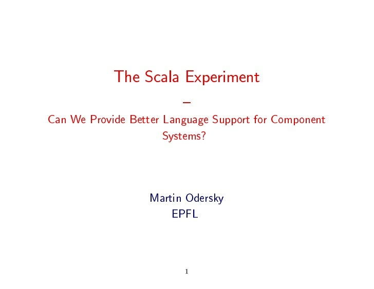 The Scala Experiment                       { Can We Provide Better Language Support for Component                       Sy...