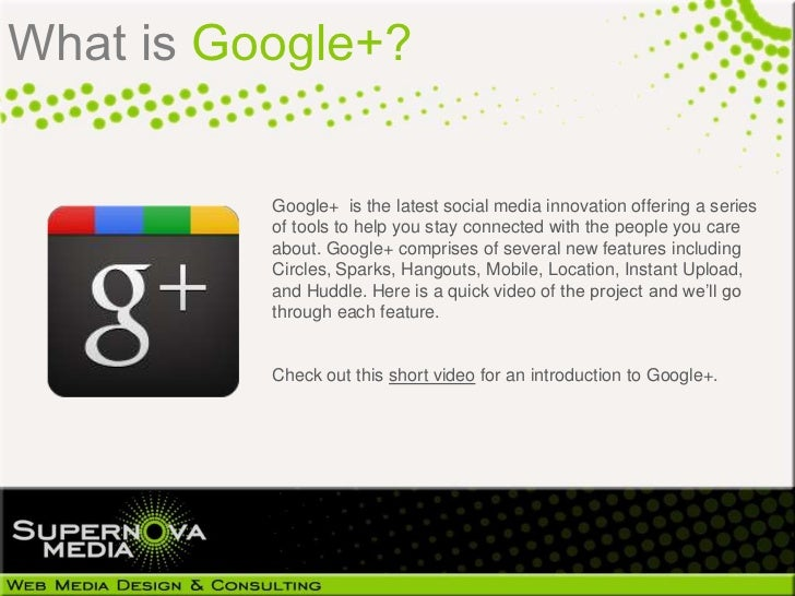 What is Google+?          Google+ is the latest social media innovation offering a series          of tools to help you st...