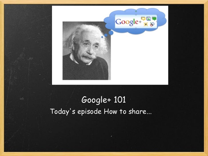 Google+ 101Todays episode How to share...