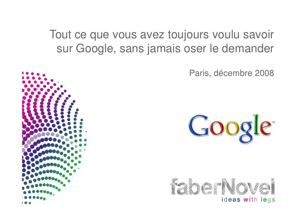 Tout ce que vous avez toujours voulu savoir  sur Google, sans jamais oser le demander                            Paris, dé...