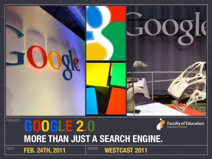GOOGLE 2.0PROJECT          MORE THAN JUST A SEARCH ENGINE.DATE                        WHERE          FEB. 24TH, 2011      ...