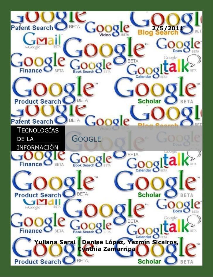 2/5/2011TECNOLOGÍASDE LA              GOOGLEINFORMACIÓN        Yuliana Sarai | Denise López, Yazmín Sicairos,             ...