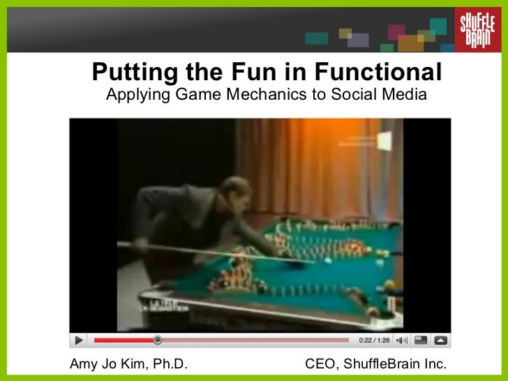 Putting the Fun in Functional Applying Game Mechanics to Social Media   Amy Jo Kim, Ph.D.  CEO, ShuffleBrain Inc.