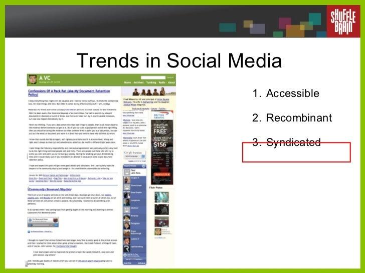 Trends in Social Media <ul><li>Accessible </li></ul><ul><li>Recombinant </li></ul><ul><li>Syndicated </li></ul>