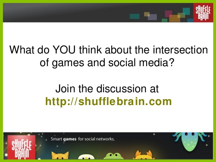 What do YOU think about the intersection of games and social media?  Join the discussion at  http://shufflebrain.com