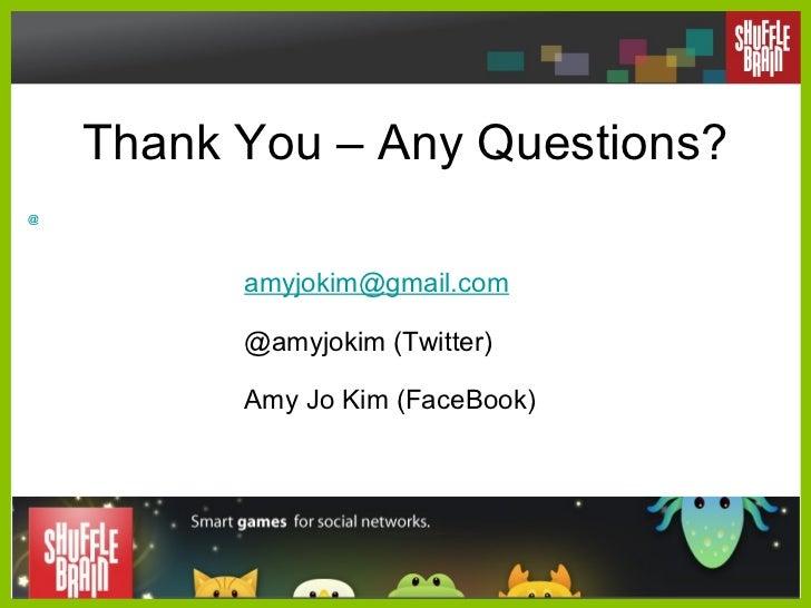 <ul><li>@ </li></ul>Thank You – Any Questions? [email_address] @amyjokim (Twitter) Amy Jo Kim (FaceBook)
