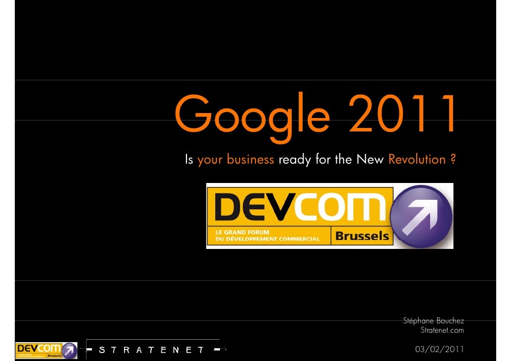 Google 2011Is your business ready for the New Revolution ?                                     Stéphane Bouchez           ...