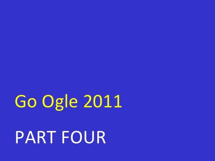 Go Ogle 2011 PART FOUR