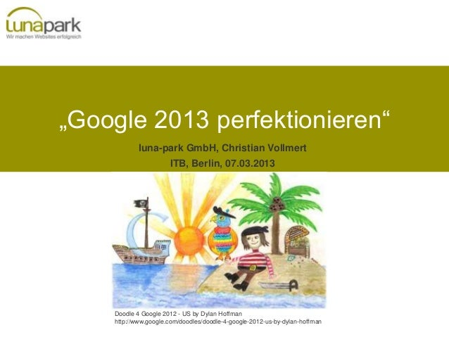 """Google 2013 perfektionieren""            luna-park GmbH, Christian Vollmert                      ITB, Berlin, 07.03.2013  ..."