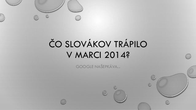 ČO SLOVÁKOV TRÁPILO V MARCI 2014? GOOGLE NAŠEPKÁVA...